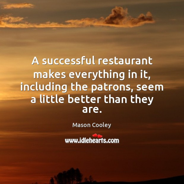 A successful restaurant makes everything in it, including the patrons, seem a Image