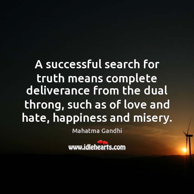 A successful search for truth means complete deliverance from the dual throng, Love and Hate Quotes Image