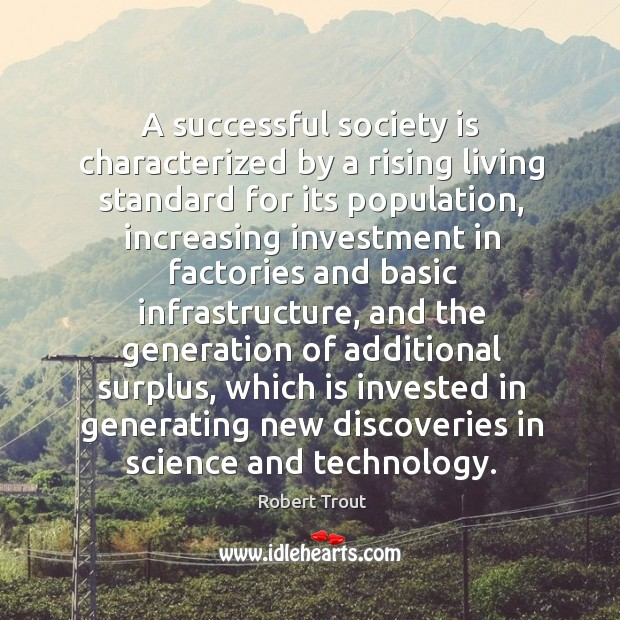 Image, A successful society is characterized by a rising living standard for its population