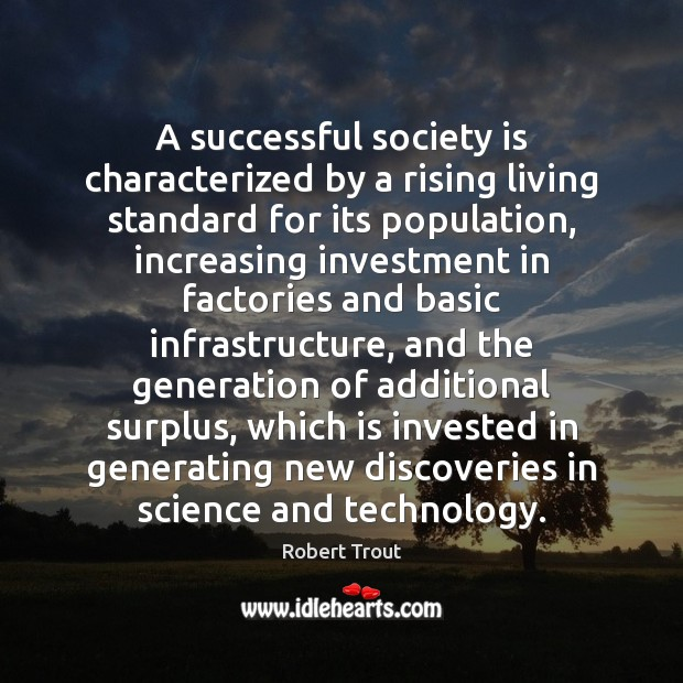 A successful society is characterized by a rising living standard for its Image