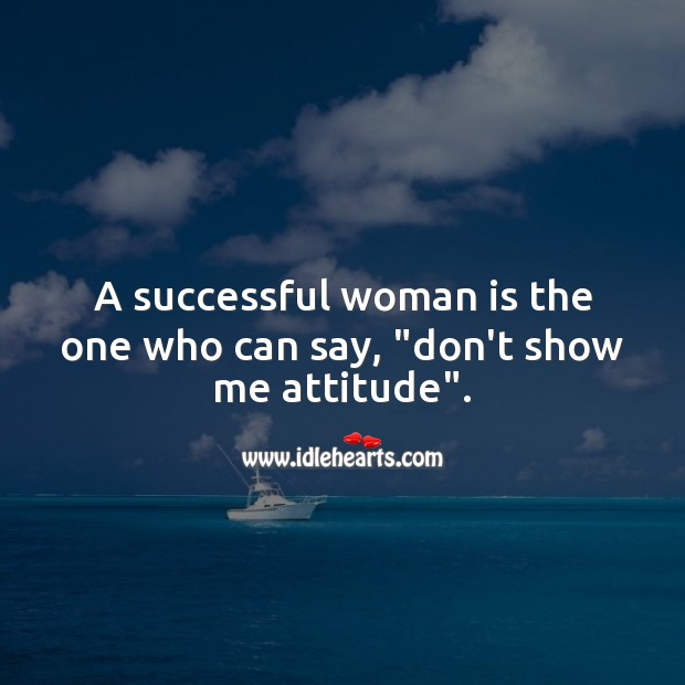 "A successful woman is the one who can say, ""don't show me attitude"". Women Quotes Image"