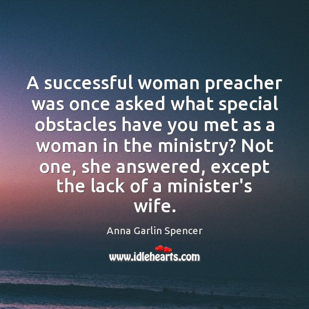 Image, A successful woman preacher was once asked what special obstacles have you