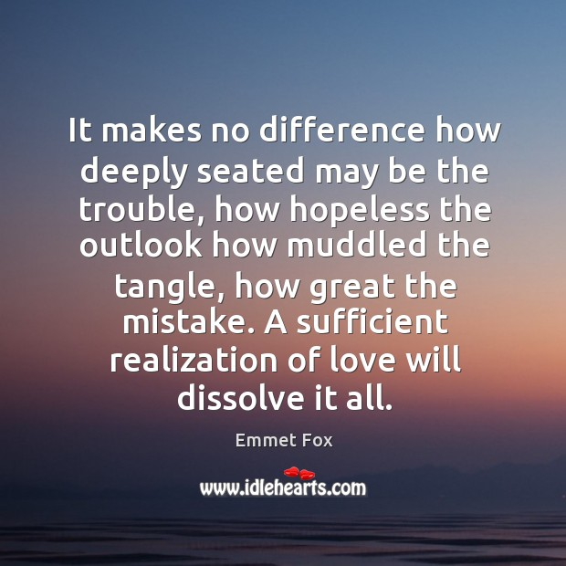 A sufficient realization of love will dissolve it all. Image