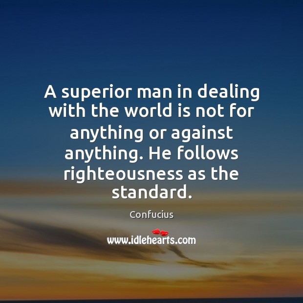 A superior man in dealing with the world is not for anything Image