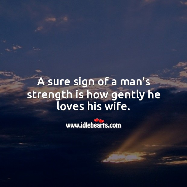 A sure sign of a man's strength is how gently he loves his wife. Love Quotes Image