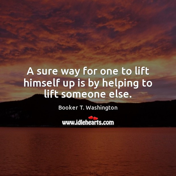Image, A sure way for one to lift himself up is by helping to lift someone else.