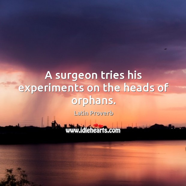 Image, A surgeon tries his experiments on the heads of orphans.