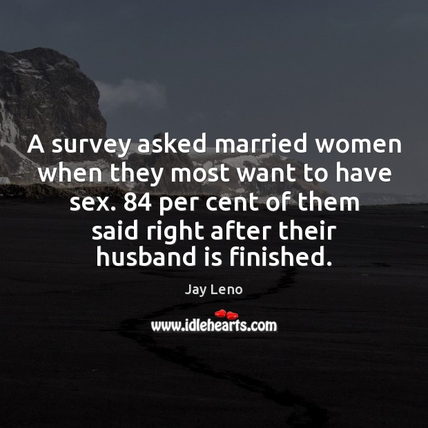 A survey asked married women when they most want to have sex. Image