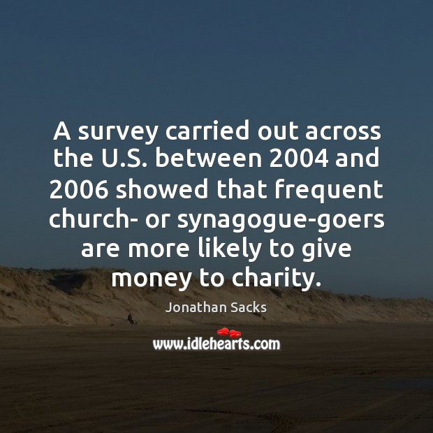 A survey carried out across the U.S. between 2004 and 2006 showed that Jonathan Sacks Picture Quote