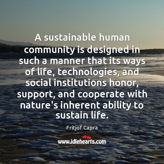 A sustainable human community is designed in such a manner that its Cooperate Quotes Image