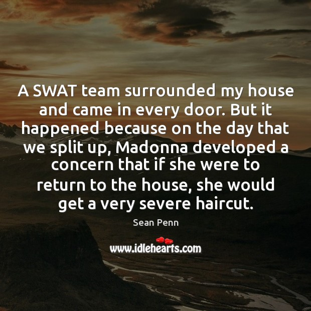 A SWAT team surrounded my house and came in every door. But Image