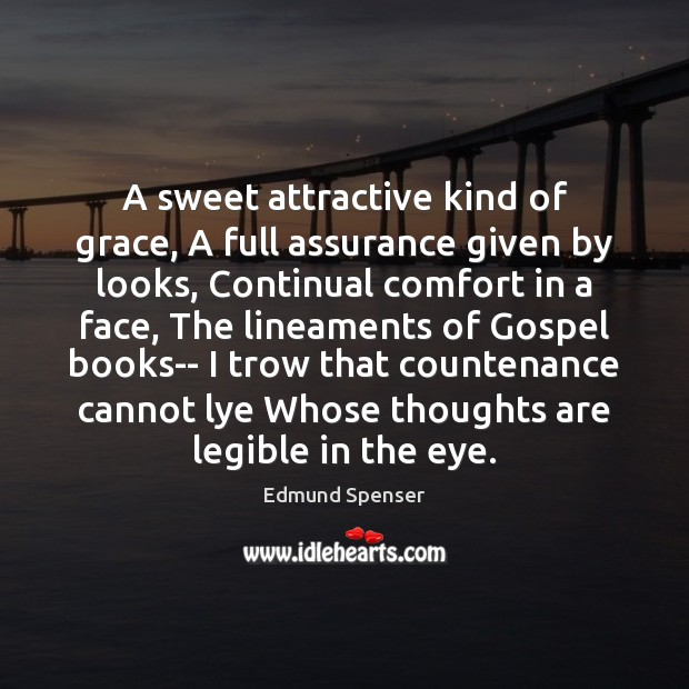 A sweet attractive kind of grace, A full assurance given by looks, Edmund Spenser Picture Quote