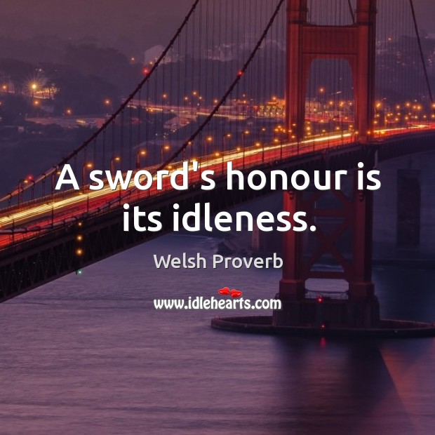 Image, A sword's honour is its idleness.
