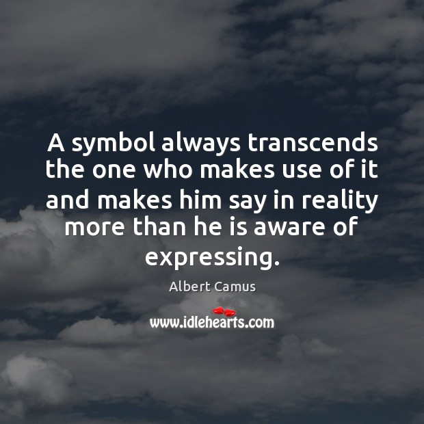 A symbol always transcends the one who makes use of it and Image