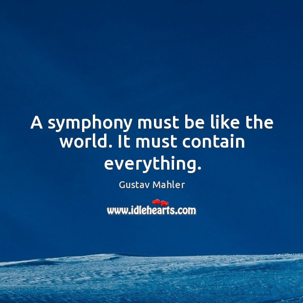 A symphony must be like the world. It must contain everything. Image