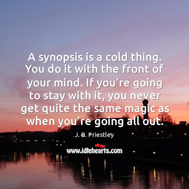 A synopsis is a cold thing. You do it with the front of your mind. Image