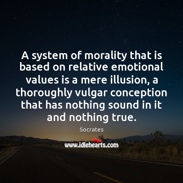 Image, A system of morality that is based on relative emotional values is