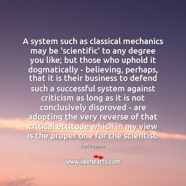 A system such as classical mechanics may be 'scientific' to any degree Karl Popper Picture Quote