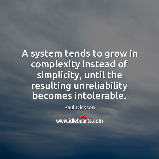 A system tends to grow in complexity instead of simplicity, until the Image