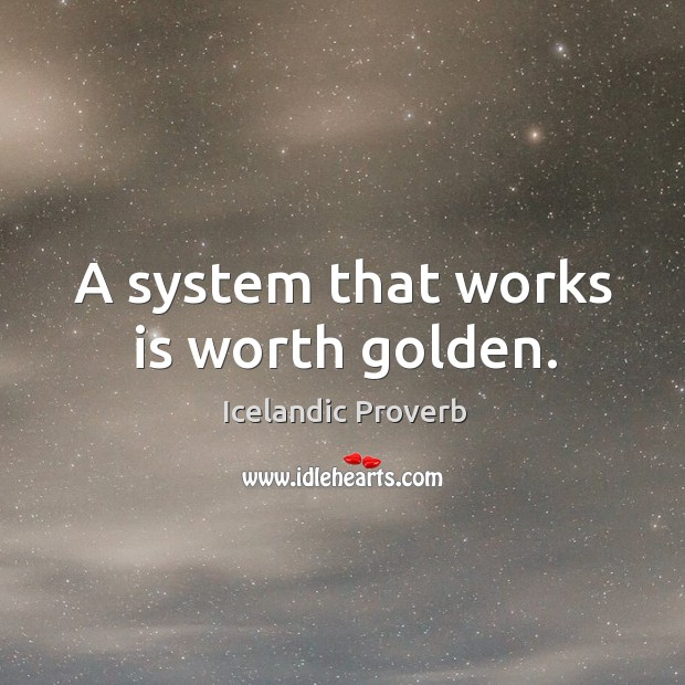 A system that works is worth golden. Icelandic Proverbs Image