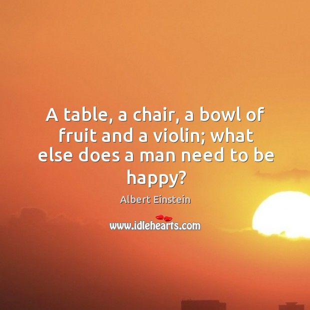 Image, A table, a chair, a bowl of fruit and a violin; what else does a man need to be happy?