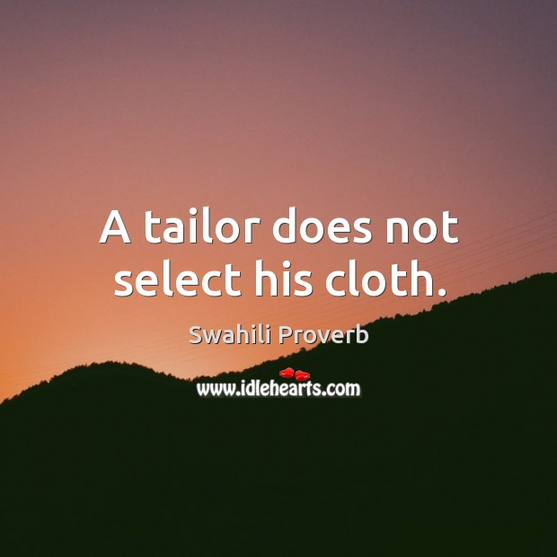 Image, A tailor does not select his cloth.