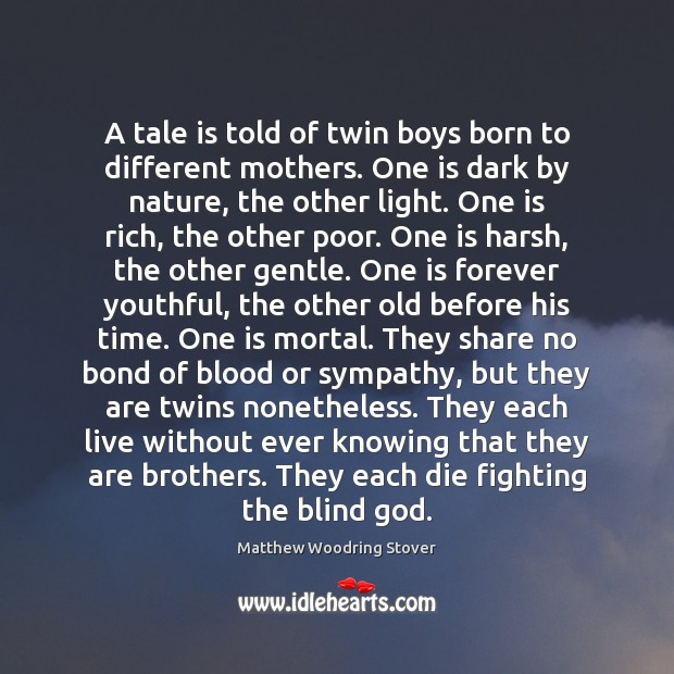 A tale is told of twin boys born to different mothers. One Image