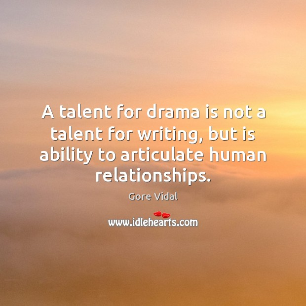 A talent for drama is not a talent for writing, but is Image