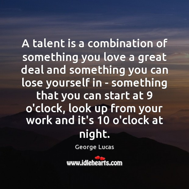 A talent is a combination of something you love a great deal George Lucas Picture Quote