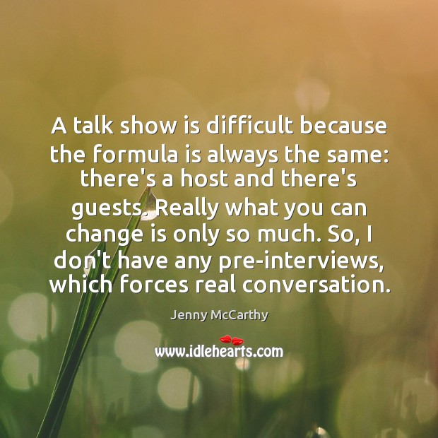 A talk show is difficult because the formula is always the same: Jenny McCarthy Picture Quote