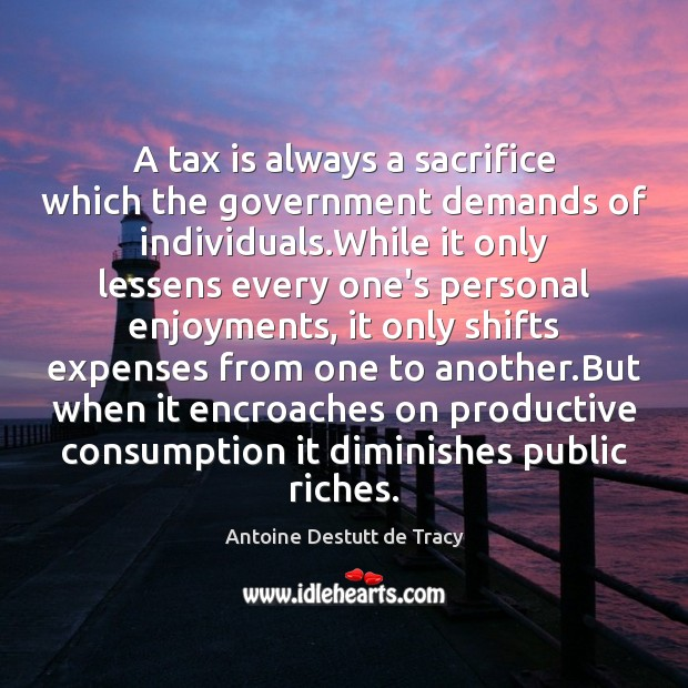 A tax is always a sacrifice which the government demands of individuals. Tax Quotes Image