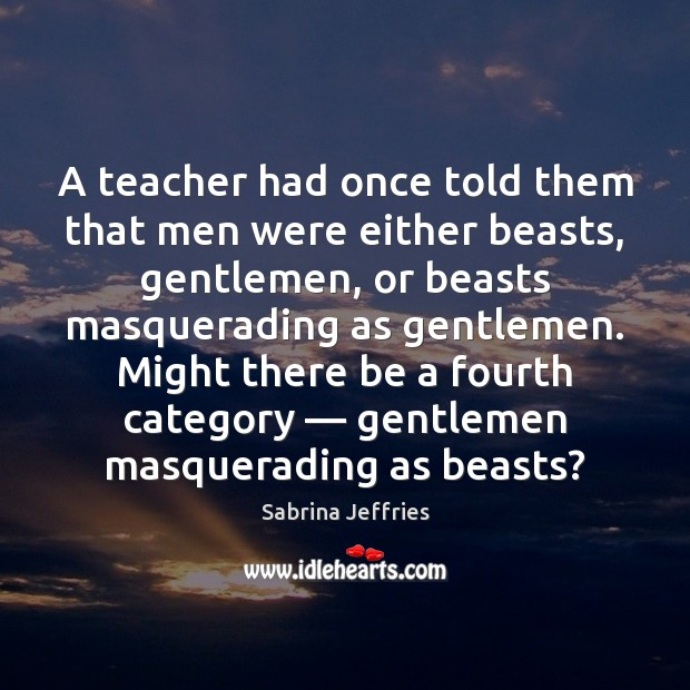 A teacher had once told them that men were either beasts, gentlemen, Sabrina Jeffries Picture Quote