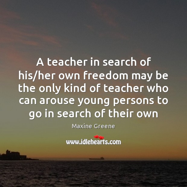 Image, A teacher in search of his/her own freedom may be the