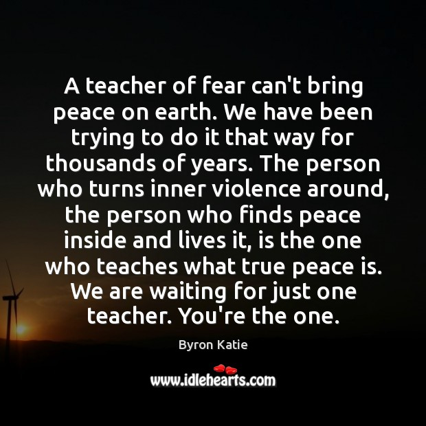 A teacher of fear can't bring peace on earth. We have been Image