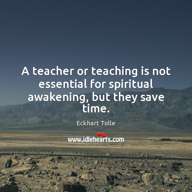 A teacher or teaching is not essential for spiritual awakening, but they save time. Teaching Quotes Image