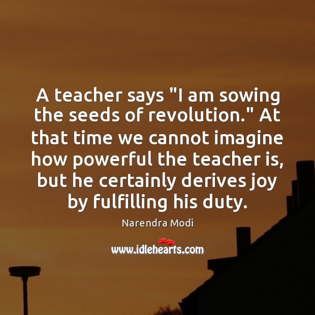 "Image, A teacher says ""I am sowing the seeds of revolution."" At that"