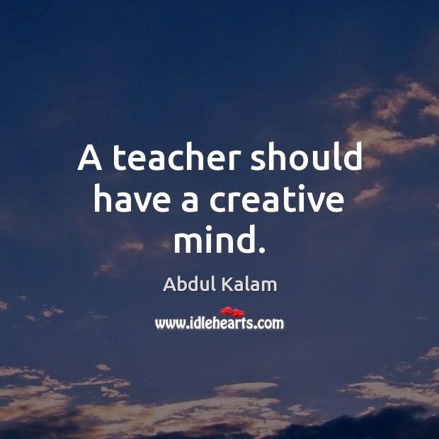 A teacher should have a creative mind. Image
