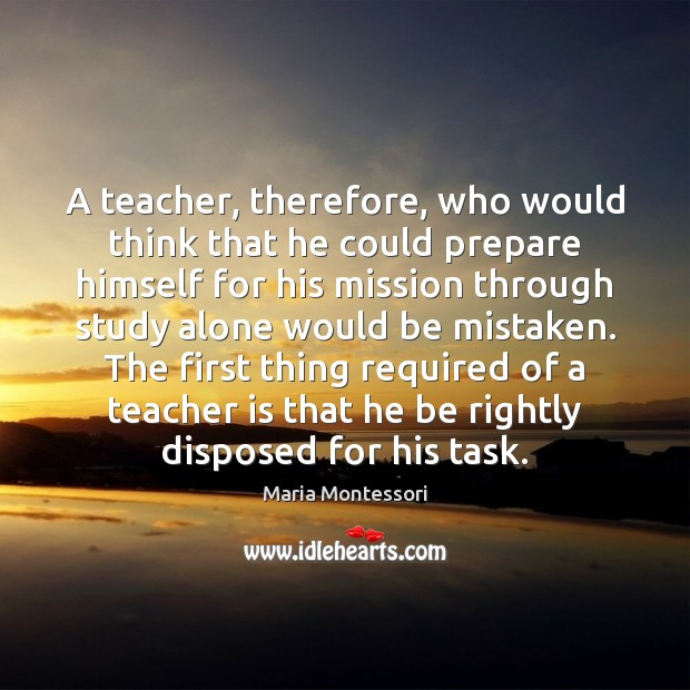 A teacher, therefore, who would think that he could prepare himself for Teacher Quotes Image