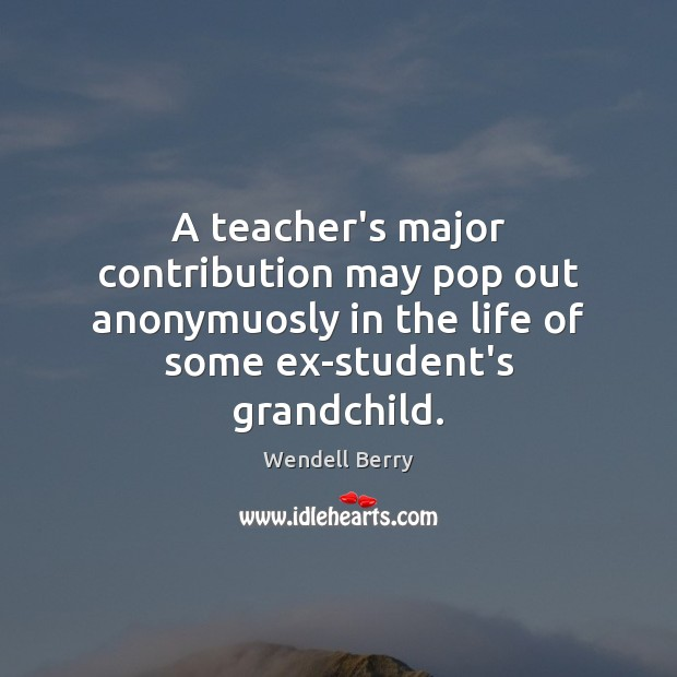 A teacher's major contribution may pop out anonymuosly in the life of Image