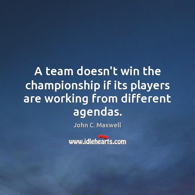 A team doesn't win the championship if its players are working from different agendas. Image
