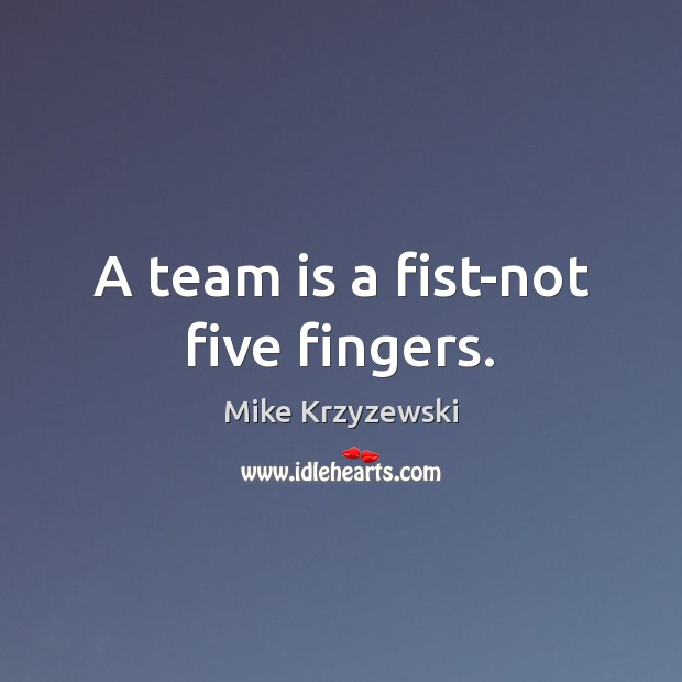 A team is a fist-not five fingers. Mike Krzyzewski Picture Quote