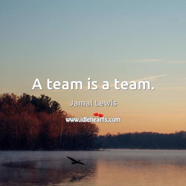 A team is a team. Image