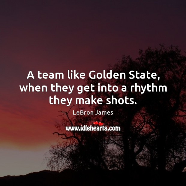 A team like Golden State, when they get into a rhythm they make shots. Image