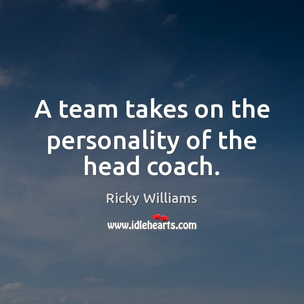 Image, A team takes on the personality of the head coach.