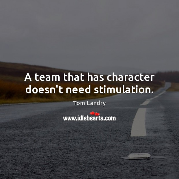 Image, A team that has character doesn't need stimulation.