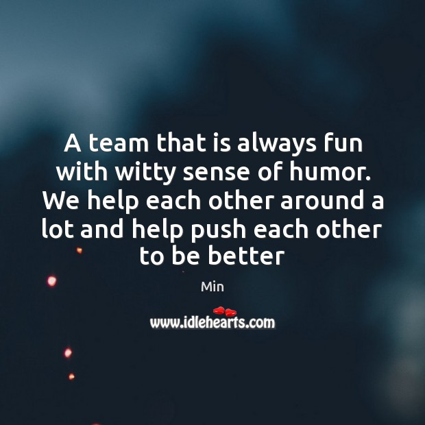 A team that is always fun with witty sense of humor. We Team Quotes Image