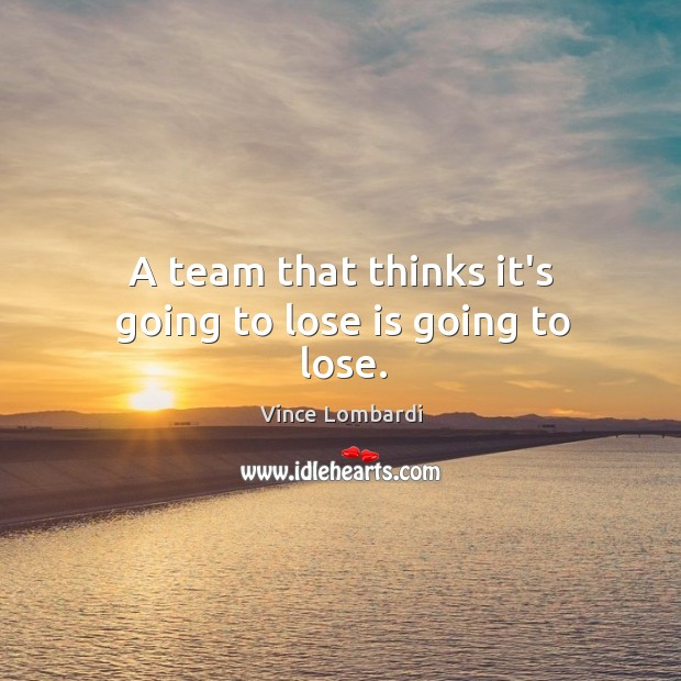 Image, A team that thinks it's going to lose is going to lose.