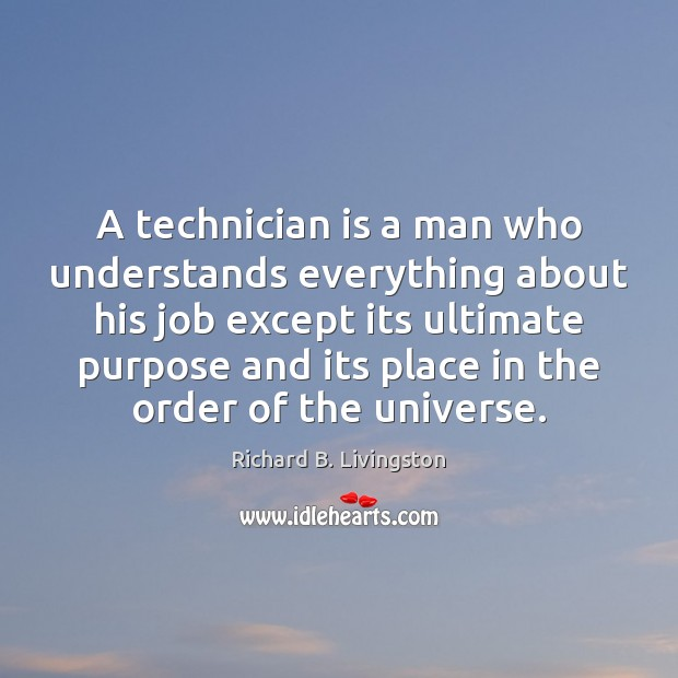A technician is a man who understands everything about his job except Image