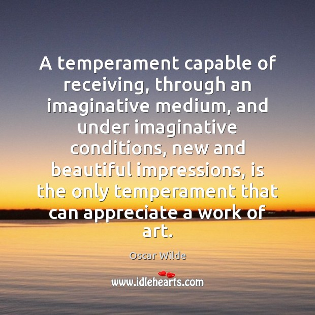 Image, A temperament capable of receiving, through an imaginative medium, and under imaginative