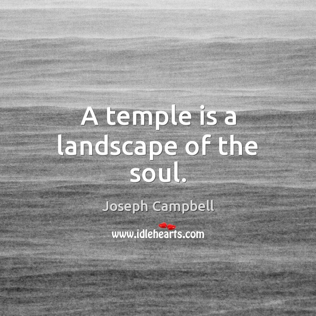 A temple is a landscape of the soul. Image